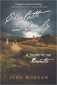 Charlotte and Emily : A Novel of the Brontë's by Jude Morgan - Paperback