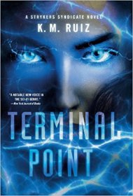 Terminal Point : A Strykers Syndicate Novel by K. M. Ruiz - Hardcover