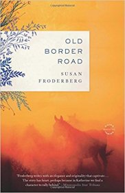 Old Border Road by Susan Froderberg - A Novel in Trade Paperback