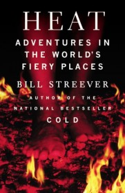 Heat : Adventures in the World's Fiery Places by Bill Streever HC