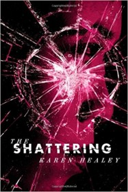 The Shattering by Karen Healey - Hardcover Teen Fic