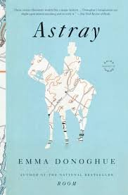 Astray by Emma Donoghue - A Novel in Trade Paperback