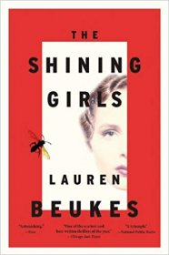 The Shining Girls : A Novel in Trade Paperback by Lauren Beukes