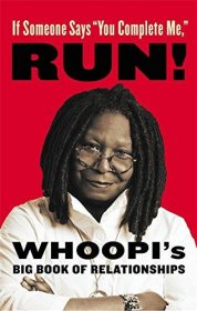 "If Someone Says ""You Complete Me,"" RUN! : Whoopi's Big Book of Relationships - Hardcover"