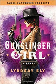 Gunslinger Girl (James Patterson Presents) by Lyndsay Ely - Hardcover