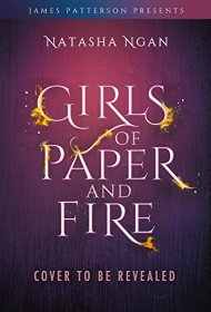 Girls of Paper and Fire (James Patterson Presents) by Natasha Ngan - Hardcover
