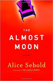 The Almost Moon : A Novel by Alice Sebold - Hardcover Fiction