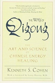The Way of Qigong : The Art and Science of Chinese Energy Healing by Ken Cohen - Paperback