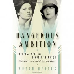Dangerous Ambition Rebecca West and Dorothy Thompson by Susan Hertog - Hardcover FIRST EDITION