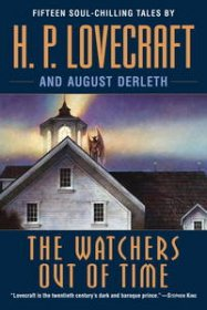 The Watchers Out of Time : Fifteen soul-chilling tales by by H.P. Lovecraft and August Derleth - Paperback