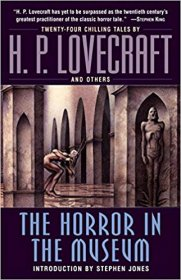 The Horror in the Museum : A Novel by H.P. Lovecraft with Additional Stories - Paperback