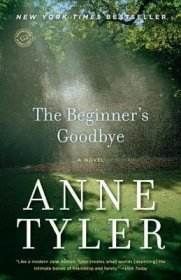 The Beginner's Goodbye : A Novel by Anne Tyler - Paperback Literature