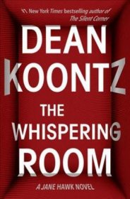 The Whispering Room : A Jane Hawk Novel by Dean Koontz - Hardcover
