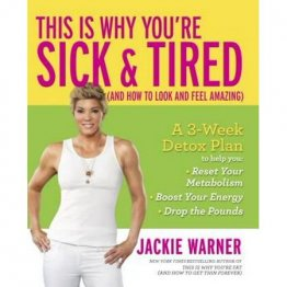 This is Why You're Sick & Tired : 3-Week Detox Plan by Jackie Warner - Hardcover