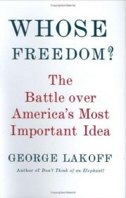 Whose Freedom? The Battle Over America's Most Important Idea by George Lakoff - Hardcover