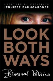 Look Both Ways : Bisexual Politics by Jennifer Baumgardner - Hardcover