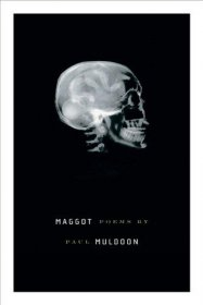 Maggot : Poems by Paul Muldoon - Hardcover FIRST EDITION