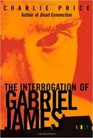 The Interrogation of Gabriel James by Charlie Price - Hardcover