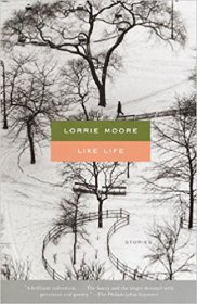 Like Life : Stories by Lorrie Moore - Trade Paperback Fiction