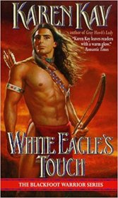 White Eagle's Touch : A Blackfoot Warrior Novel by Karen Kay - Paperback USED