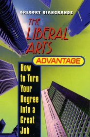 The Liberal Arts Advantage : How to Turn Your Degree Into a Great Job by Greg Giangrande