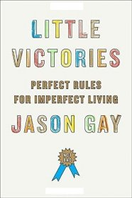 Little Victories : Perfect Rules for Imperfect Living by Jason Gay - Hardcover