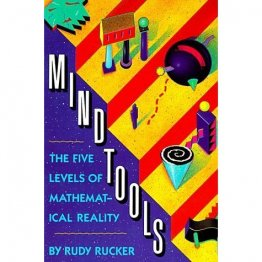 Mind Tools : The Five Levels of Mathematical Reality 1st Edition by Rudy Rucker - Paperback