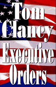 Executive Orders by Tom Clancy - Hardcover First Edition