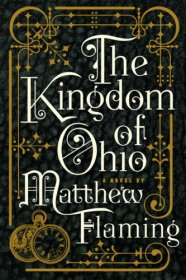 The Kingdom of Ohio : A Novel in Hardcover by Matthew Flaming
