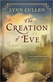 The Creation of Eve : A Novel by Lynn Cullen - Hardcover Historical Fiction