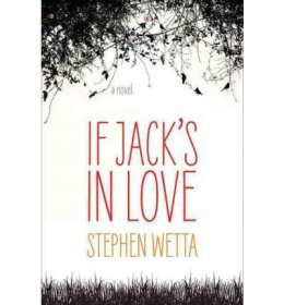 If Jack's In Love by Stephen Wetta - Hardcover Fiction