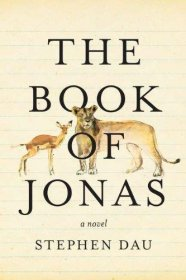 The Book of Jonas : A Novel in Hardcover by Stephen Dau