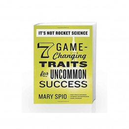 It's Not Rocket Science : 7 Game-Changing Traits for Uncommon Success - Paperback