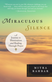 Miraculous Silence : A Journey of Illumination & Healing Through Prayer by Mitra Rahbar - Paperback