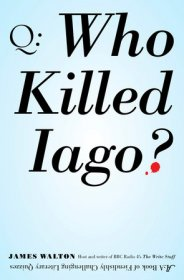 Who Killed Iago? : A Book of Fiendishly Challenging Literary Quizzes by James Walton - Paperback