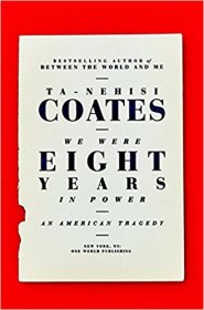 We Were Eight Years in Power : An American Tragedy by Ta-Nehisi Coates - Hardcover