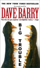Big Trouble : An Actual Novel by Dave Barry - Paperback USED Fiction