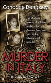 Murder in Italy: The Shocking Slaying of a British Student, the Accused American Girl, and an International Scandal