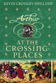 Arthur at the Crossing Places by Kevin Crossley Holland - Hardcover Fiction