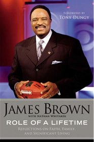 Role of a Lifetime : Reflections on Faith, Family, and Significant Living by James Brown - Hardcover Nonfiction