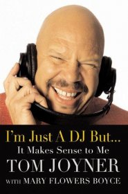 I'm Just a DJ But... It Makes Sense to Me by Tom Joyner with Mary Flowers Boyce - Hardcover USED Like New