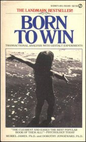 Born to Win : Transactional Analysis with Gestalt Experiments by Muriel James and Dorothy Jongeward - Paperback USED Classics