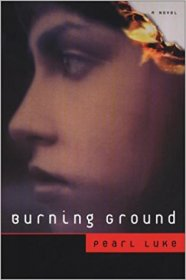 Burning Ground : A Novel in Trade Paperback by Pearl Luke