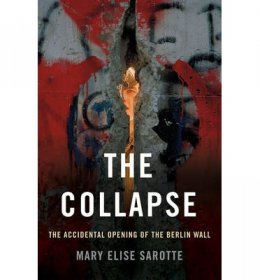 The Collapse : The Accidental Opening of the Berlin Wall by Mary Elise Sarotte - Hardcover Nonfiction