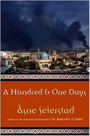 A Hundred and One Days : A Baghdad Journal by Asne Seierstad - Hardcover