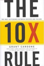 The 10X Rule : The Only Difference Between Success and Failure by Grant Cardone - Hardcover