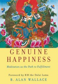 Genuine Happiness by B. Alan Wallace with a foreward by H.H. The Dalai Lama - Hardcover