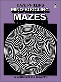 Dave Phillips' Mind-Boggling Mazes : 40 Graphic and 3-D Labyrinths - Paperback