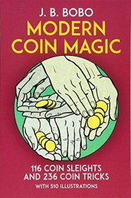 Modern Coin Magic : 116 Coin Sleights and 236 Coin Tricks by J. B. Bobo - Paperback