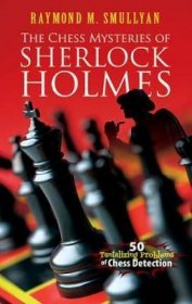 The Chess Mysteries of Sherlock Holmes by Raymond Smullyan - Paperback